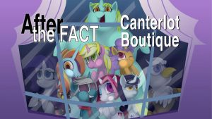 After the Fact: Canterlot Boutique by MLP-Silver-Quill
